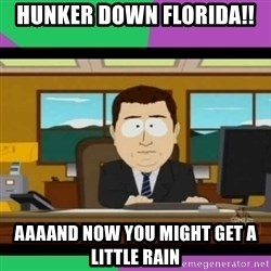 south park it's gone - hunker down florida!! aaaand now you might get a little rain