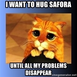 puss in boots eyes 2 - I want to Hug Safora Until all my problems disappear