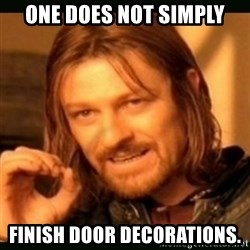 one doesn't simply - One does not simply Finish door decorations.
