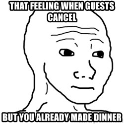 That Feel Guy - That feeling when guests cancel but you already made dinner