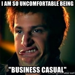 """Jizzt in my pants - I am so uncomfortable being """"business casual"""""""