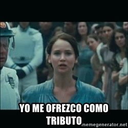 I volunteer as tribute Katniss -  Yo me ofrezco como tributo