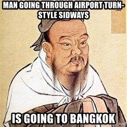 Confucious - Man going through airport turn-style sidways is going to Bangkok