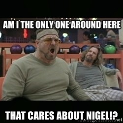 angry walter -  that cares about nigel!?