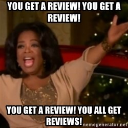 The Giving Oprah - You get a review! You get a review! You get a review! You all get reviews!