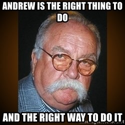 Wilford Brimley - andrew is the right thing to do and the right way to do it