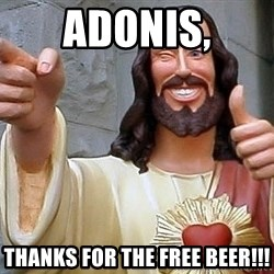 Hippie Jesus - Adonis, THANKS FOR THE FREE BEER!!!