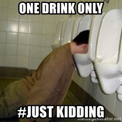 drunk meme - One drink only #just kidding