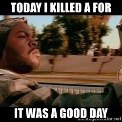 IceCube It was a good day - today I killed a for it was a good day