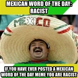 Happy Mexican - Mexican word of the day: racist If you have ever posted a mexican word of the day meme you are racist