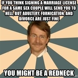Jeff Foxworthy - If you think signing a marriage license for a same sex couple will send you to hell, but adultery, fornication, and divorce are just fine you might be a redneck