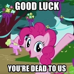 My Little Pony - good luck you're dead to us