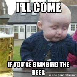 Bad Drunk Baby - I'll come If you're bringing the beer
