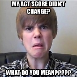 Justin Bieber 213 - My ACT score didn't change? What do you mean?????