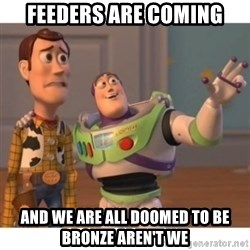 Toy story - feeders are coming and we are all doomed to be bronze aren't we