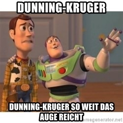 Toy story - dunning-kruger dunning-kruger so weit das auge reicht