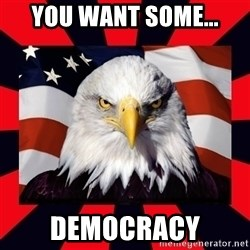 Bald Eagle - You Want some... Democracy