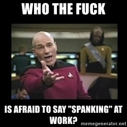 "Patrick Stewart 101 - Who the fuck IS afraid to say ""spanking"" at work?"