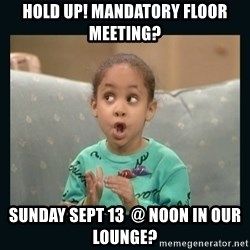 Raven Symone - HOLD UP! mandatory Floor Meeting? Sunday Sept 13  @ noon in our lounge?