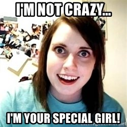 Psycho Ex Girlfriend - I'm not crazy... I'm your special girl!