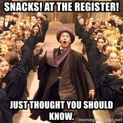 professor quirrell - SNACKS! AT THE REGISTER! Just thought you should know.
