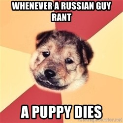 Typical Puppy - whenever a russian guy rant a puppy dies