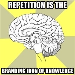 Traitor Brain - Repetition is the  Branding Iron of Knowledge