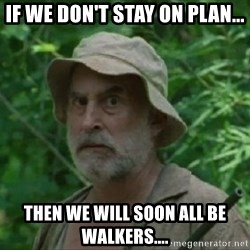The Dale Face - If we don't stay on Plan... Then we will soon all be walkers....