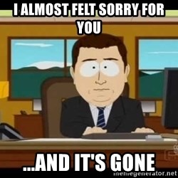 south park aand it's gone - i almost felt sorry for you ...and it's gone