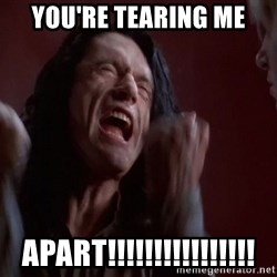 Tommy Wiseau - YOU'RE TEARING ME APART!!!!!!!!!!!!!!!!