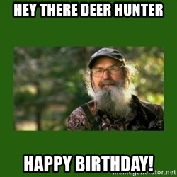 Si Robertson - hey there deer hunter happy birthday!