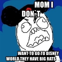 runDisney Rage -                    mom i don`t                    want to go to disney world they have big rats