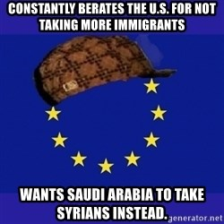 scumbag europe - Constantly berates the U.S. for not taking more immigrants Wants Saudi Arabia to take Syrians instead.