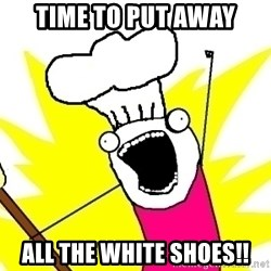 BAKE ALL OF THE THINGS! - Time to put away all the white shoes!!