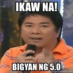 willie revillame you dont do that to me - IKAW NA! Bigyan ng 5.0