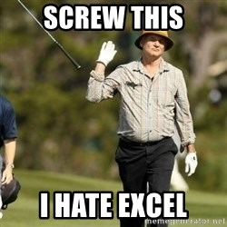 Fuck It Bill Murray - screw this I hate excel