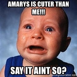 Crying Baby - Amarys is cuter than me!!! Say it aint so?