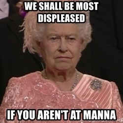 the queen olympics - WE Shall be most displeased If you aren't at Manna