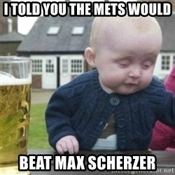 Bad Drunk Baby - I Told You The Mets Would Beat Max Scherzer