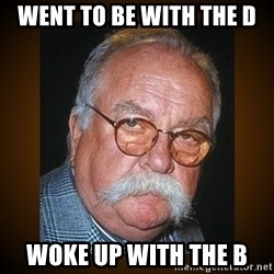 Wilford Brimley - Went to be with the D Woke up with the B