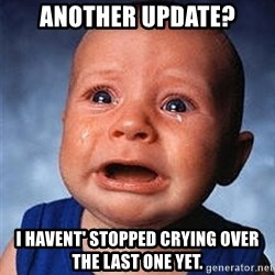 Crying Baby - Another update? I havent' stopped crying over the last one yet.