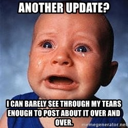 Crying Baby - Another update? I can barely see through my tears enough to post about it over and over.