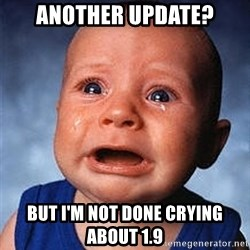 Crying Baby - Another update? but I'm not done crying about 1.9