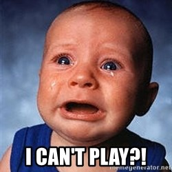 Crying Baby -  I can't play?!