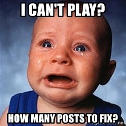Crying Baby - I can't play? How many posts to fix?