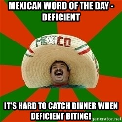 Successful Mexican - Mexican word of the day - DEficient It's hard to catch dinner when deficient biting!