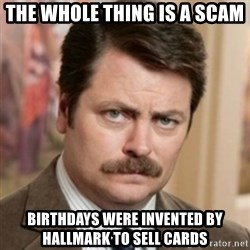 history ron swanson - the whole thing is a scam birthdays were invented by hallmark to sell cards