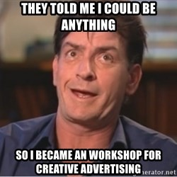 Sheen Derp - They told me I could be anything So i became an workshop for creative advertising