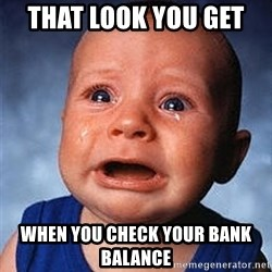 Crying Baby - That look you get  when you check your bank balance