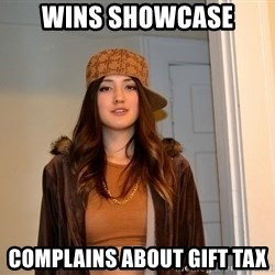 scumbag stacy - wins showcase complains about gift tax